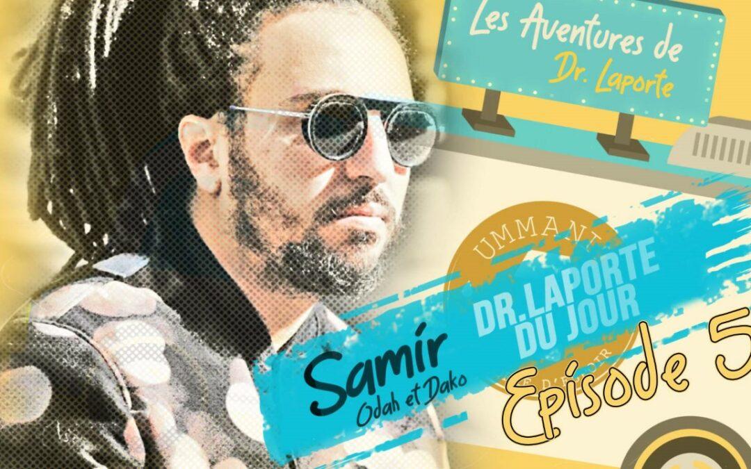 L'humoriste Samir alias Dako, notre Dr Laporte #5 !